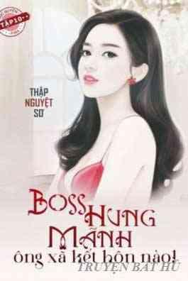 Boss Hung Dữ - Ông Xã Kết Hôn Đi